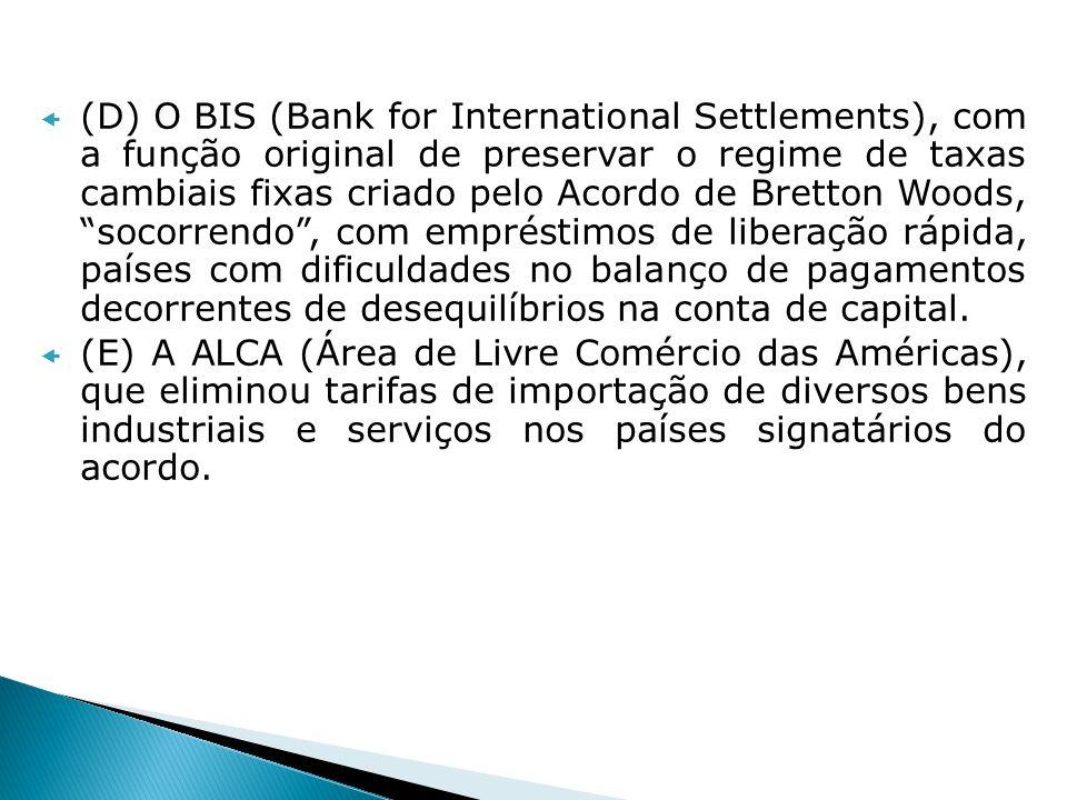 (D) O BIS (Bank for International Settlements), com a função original de preservar o regime de taxas cambiais fixas criado pelo Acordo de Bretton Wood