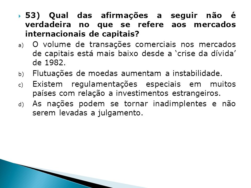 53) Qual das afirmações a seguir não é verdadeira no que se refere aos mercados internacionais de capitais? a) O volume de transações comerciais nos m
