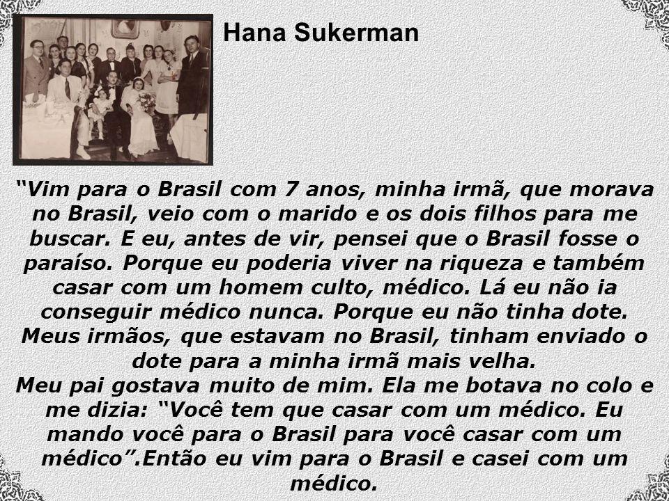 Hana Sukerman Vim para o Brasil com 7 anos, minha irmã, que morava no Brasil, veio com o marido e os dois filhos para me buscar.