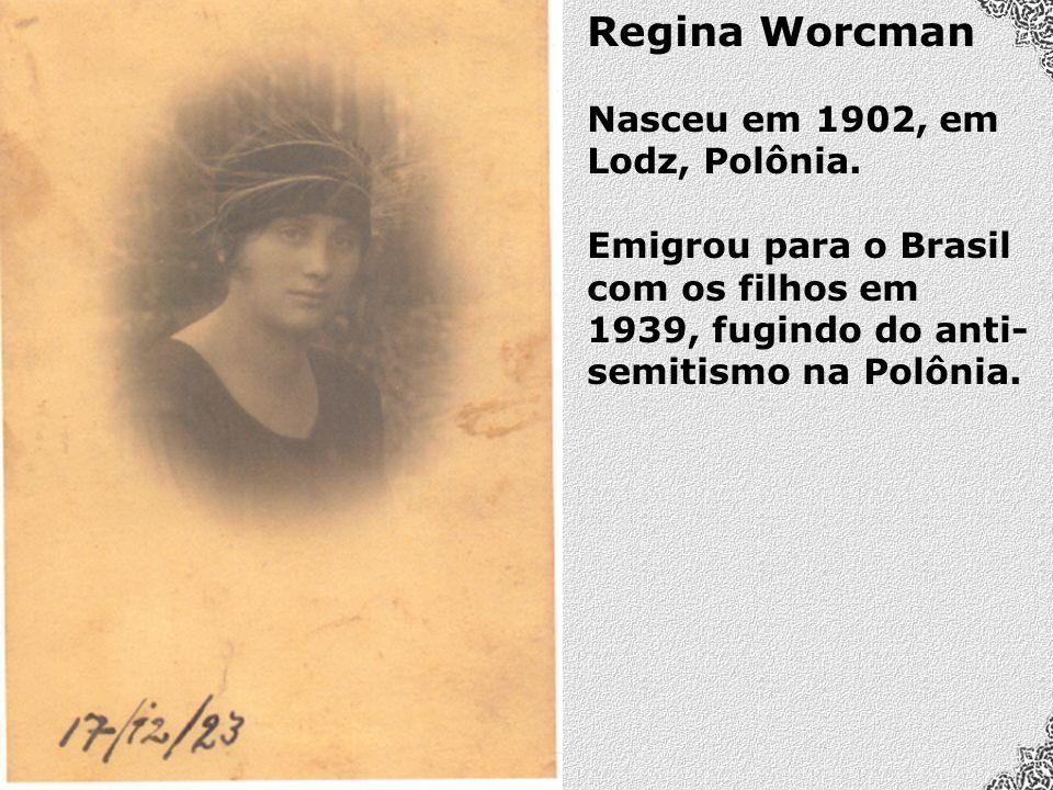 Regina Worcman Nasceu em 1902, em Lodz, Polônia.