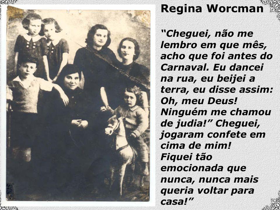 Regina Worcman Cheguei, não me lembro em que mês, acho que foi antes do Carnaval.