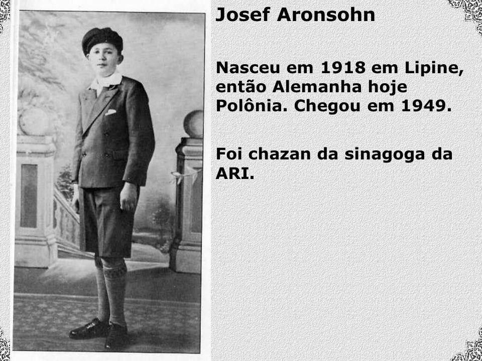Josef Aronsohn Nasceu em 1918 em Lipine, então Alemanha hoje Polônia.