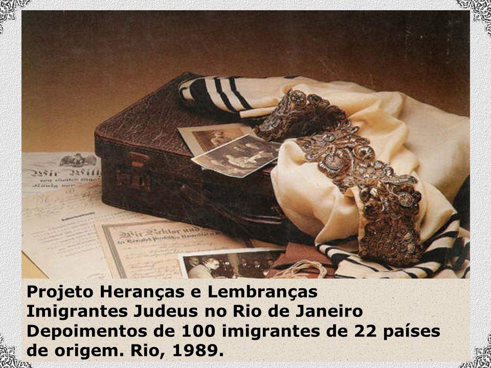 Projeto Heranças e Lembranças Imigrantes Judeus no Rio de Janeiro Depoimentos de 100 imigrantes de 22 países de origem.