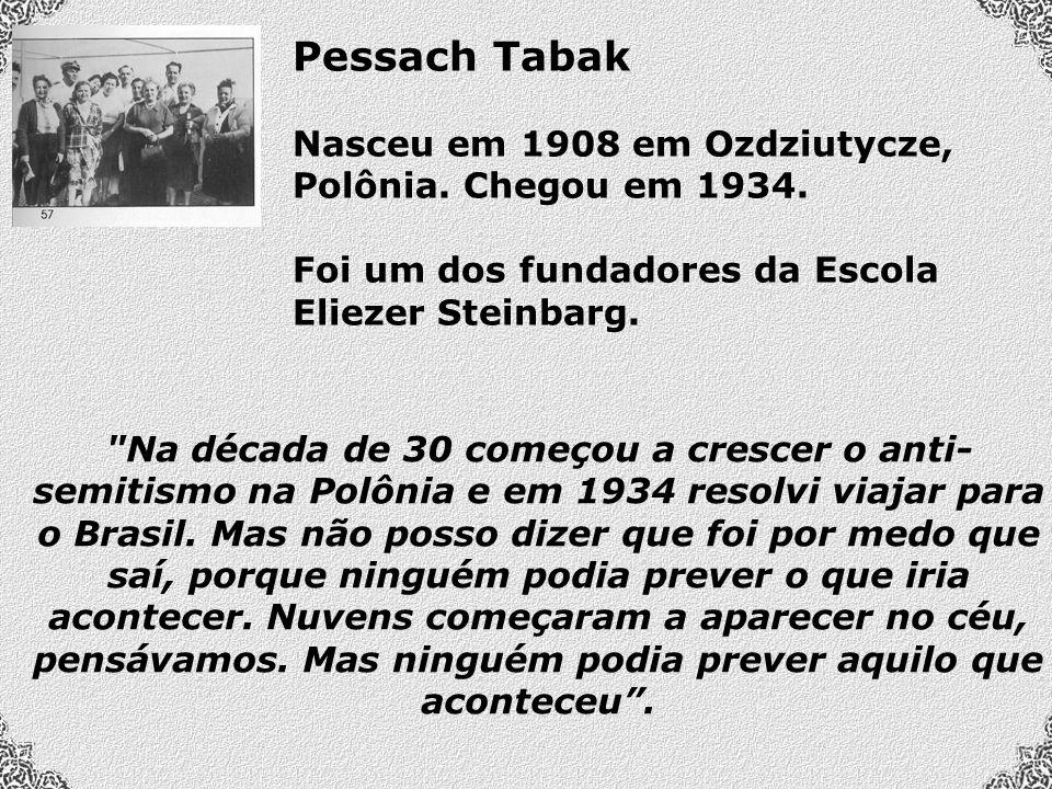 Pessach Tabak Nasceu em 1908 em Ozdziutycze, Polônia.