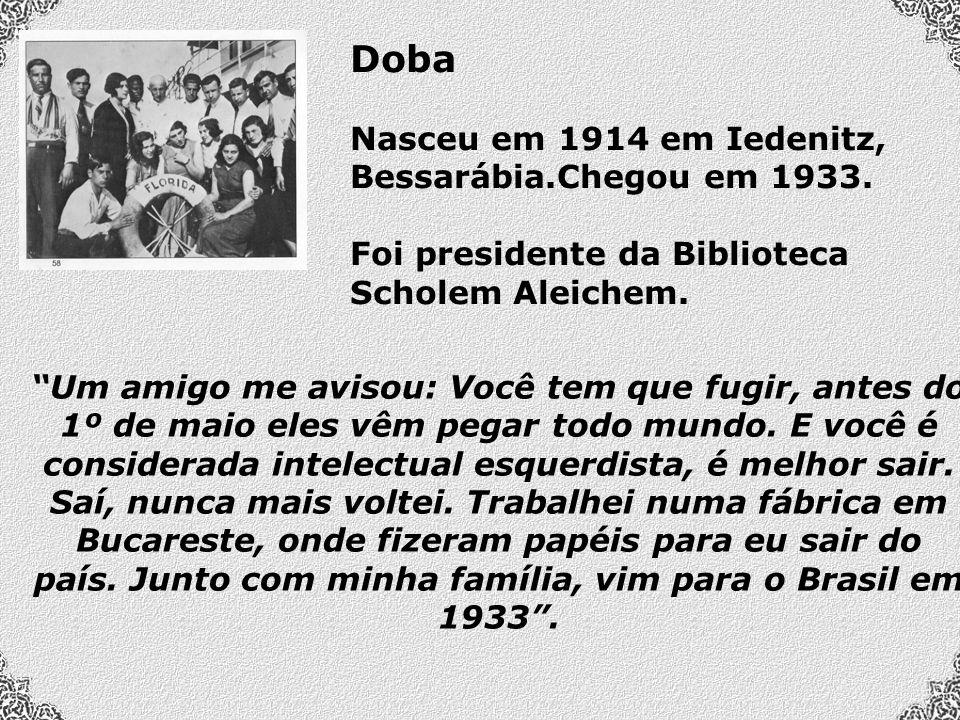 Doba Nasceu em 1914 em Iedenitz, Bessarábia.Chegou em 1933.