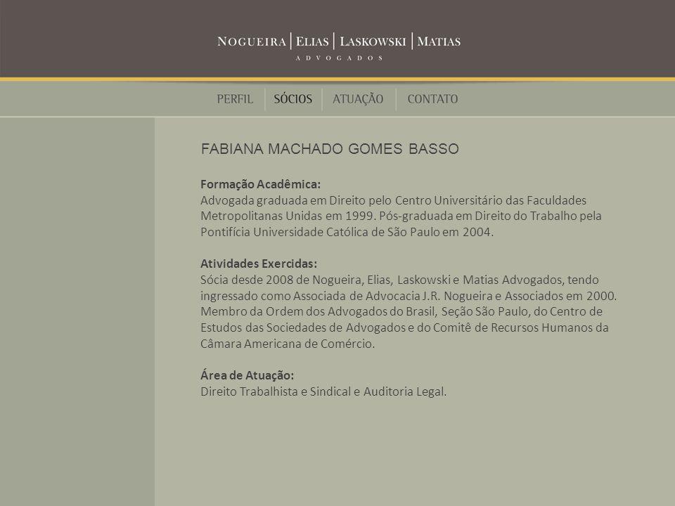 Formação Acadêmica: Advogada graduada em Direito pelo Centro Universitário das Faculdades Metropolitanas Unidas em 1999.
