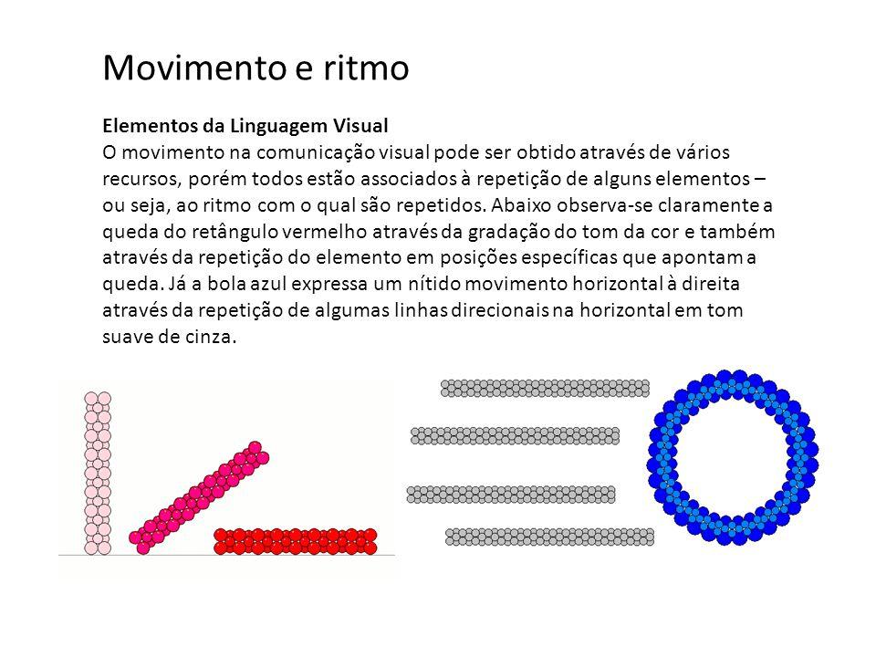 Elementos da Linguagem Visual O movimento na comunicação visual pode ser obtido através de vários recursos, porém todos estão associados à repetição de alguns elementos – ou seja, ao ritmo com o qual são repetidos.