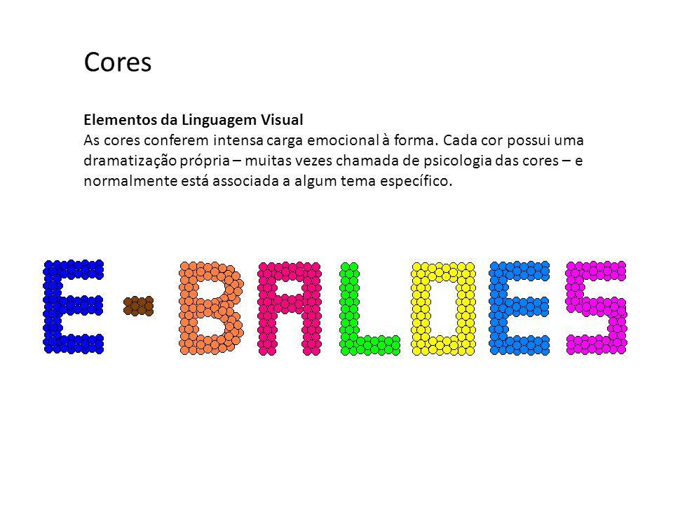 Elementos da Linguagem Visual As cores conferem intensa carga emocional à forma. Cada cor possui uma dramatização própria – muitas vezes chamada de ps
