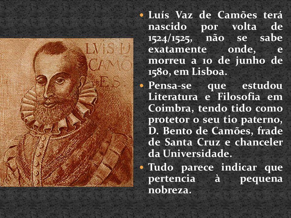 Luís Vaz de Camões terá nascido por volta de 1524/1525, não se sabe exatamente onde, e morreu a 10 de junho de 1580, em Lisboa. Pensa-se que estudou L