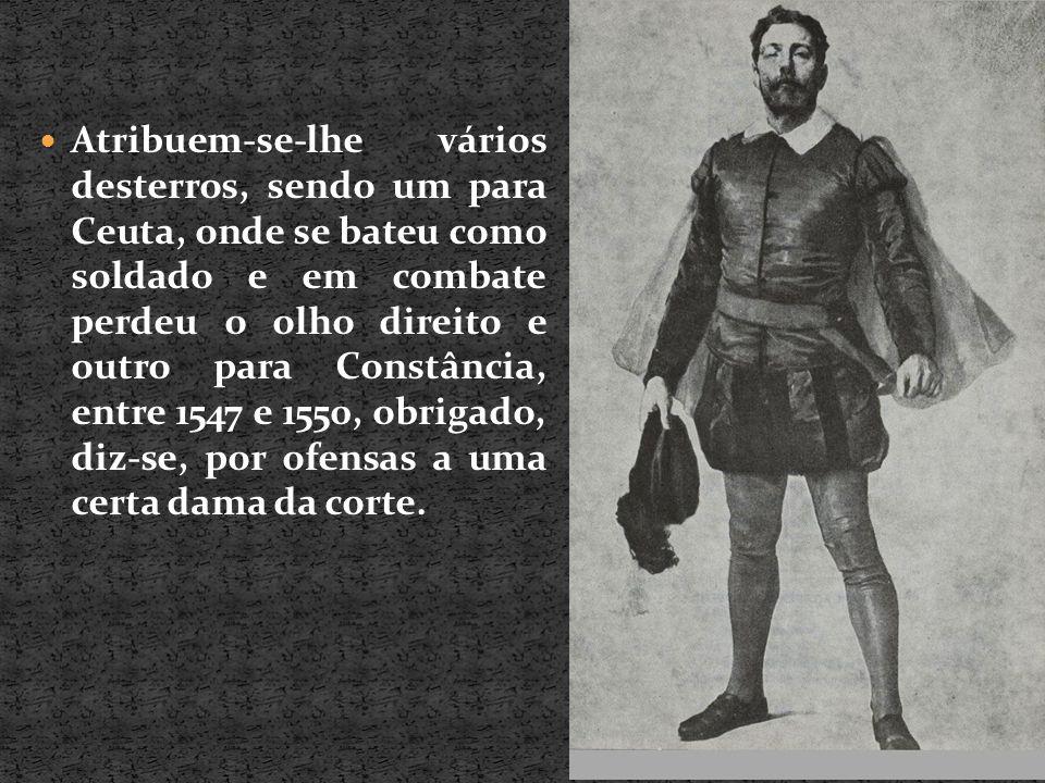 Atribuem-se-lhe vários desterros, sendo um para Ceuta, onde se bateu como soldado e em combate perdeu o olho direito e outro para Constância, entre 15