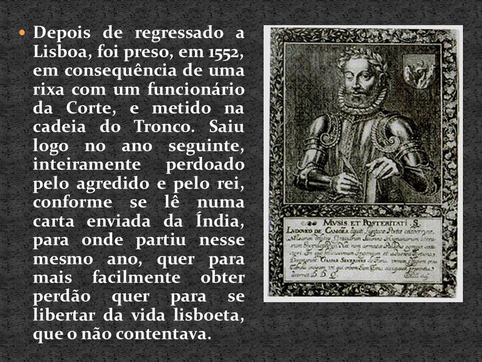 Depois de regressado a Lisboa, foi preso, em 1552, em consequência de uma rixa com um funcionário da Corte, e metido na cadeia do Tronco. Saiu logo no