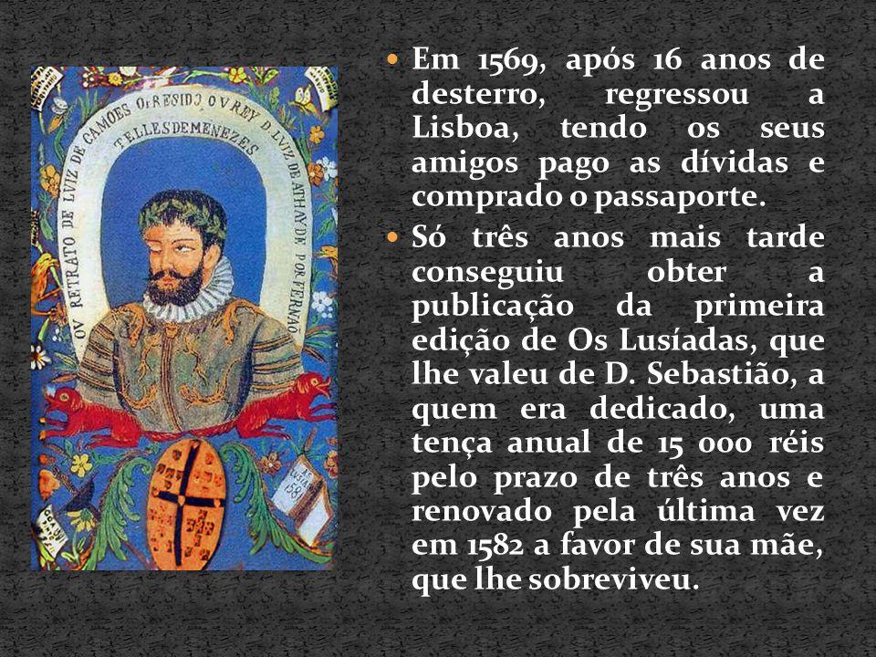 Em 1569, após 16 anos de desterro, regressou a Lisboa, tendo os seus amigos pago as dívidas e comprado o passaporte. Só três anos mais tarde conseguiu