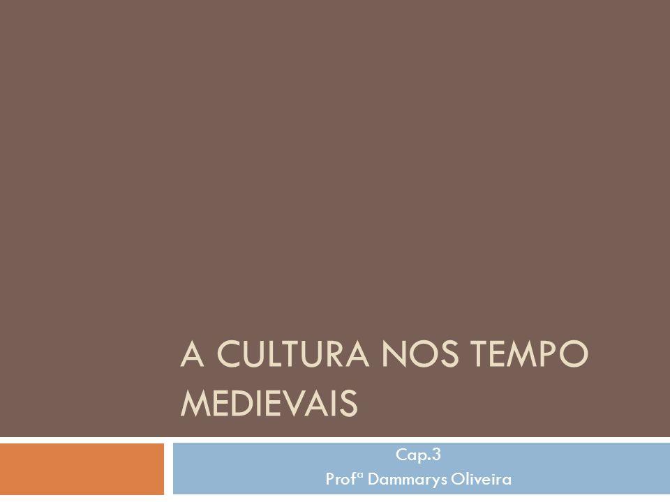 A CULTURA NOS TEMPO MEDIEVAIS Cap.3 Profª Dammarys Oliveira