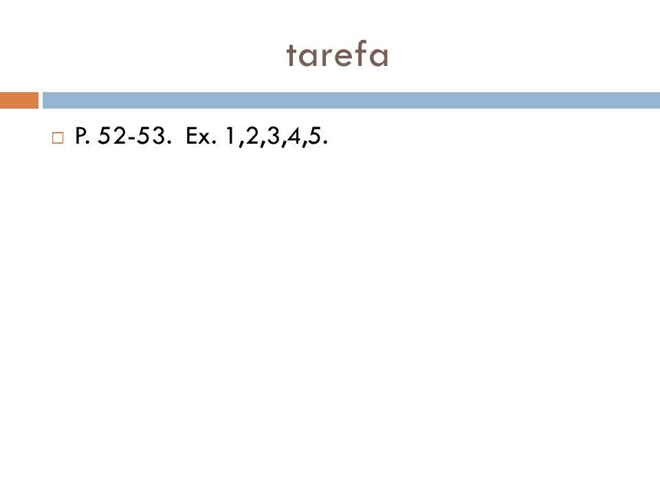 tarefa P. 52-53. Ex. 1,2,3,4,5.