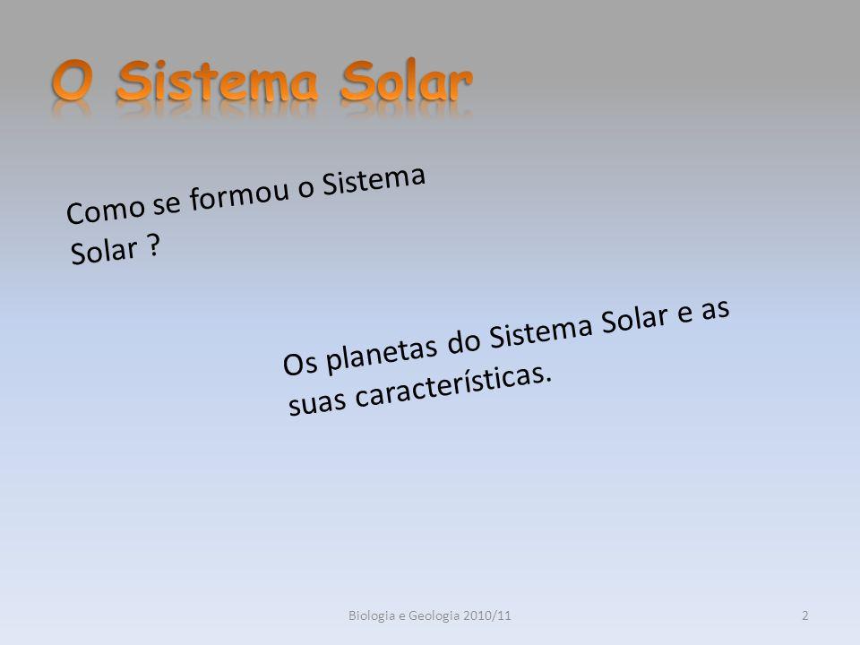 2Biologia e Geologia 2010/11 Como se formou o Sistema Solar ? Os planetas do Sistema Solar e as suas características.