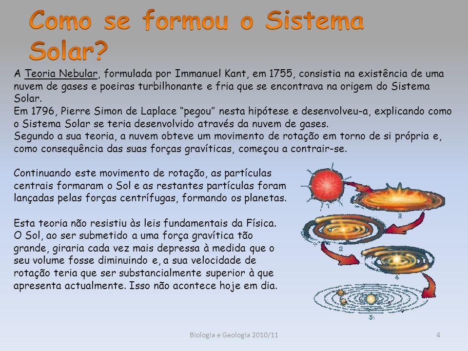 Biologia e Geologia 2010/114 A Teoria Nebular, formulada por Immanuel Kant, em 1755, consistia na existência de uma nuvem de gases e poeiras turbilhon