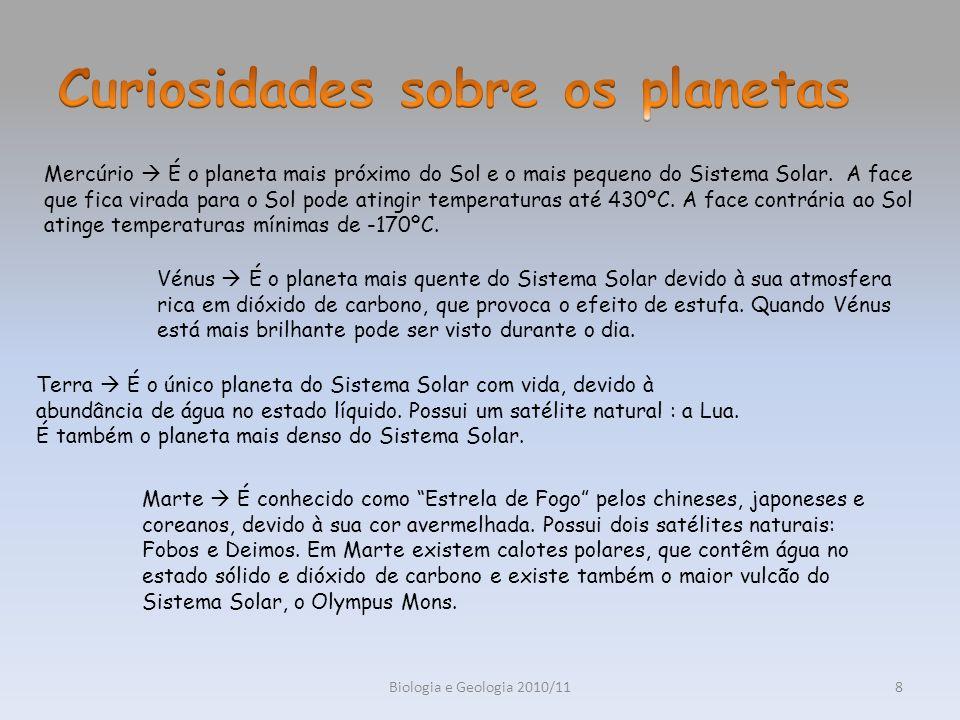 Biologia e Geologia 2010/118 Mercúrio É o planeta mais próximo do Sol e o mais pequeno do Sistema Solar. A face que fica virada para o Sol pode atingi