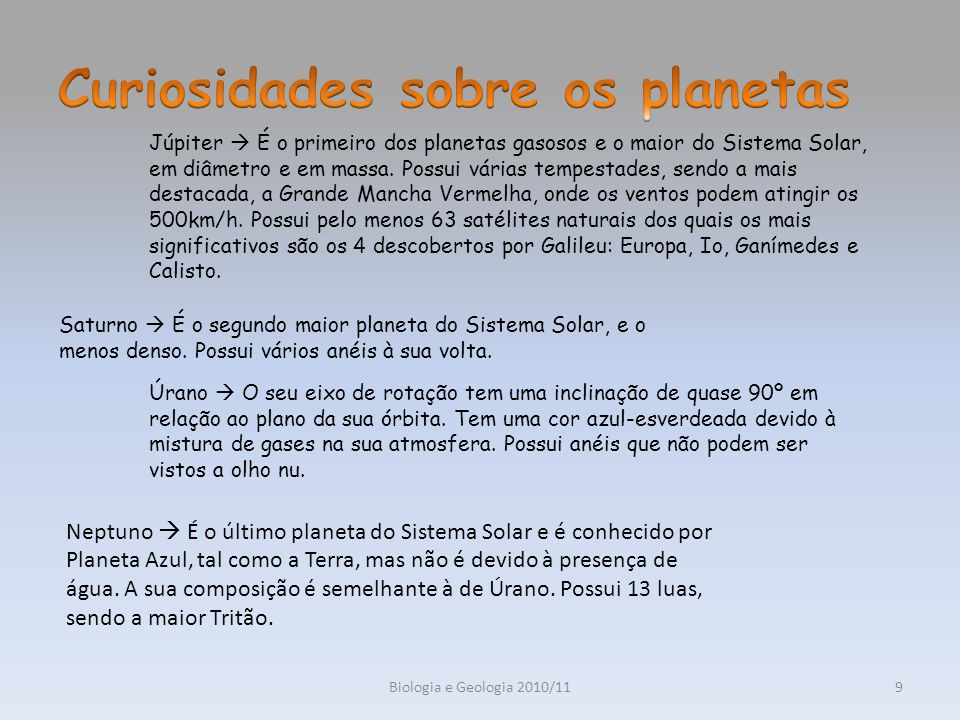 Biologia e Geologia 2010/119 Júpiter É o primeiro dos planetas gasosos e o maior do Sistema Solar, em diâmetro e em massa. Possui várias tempestades,