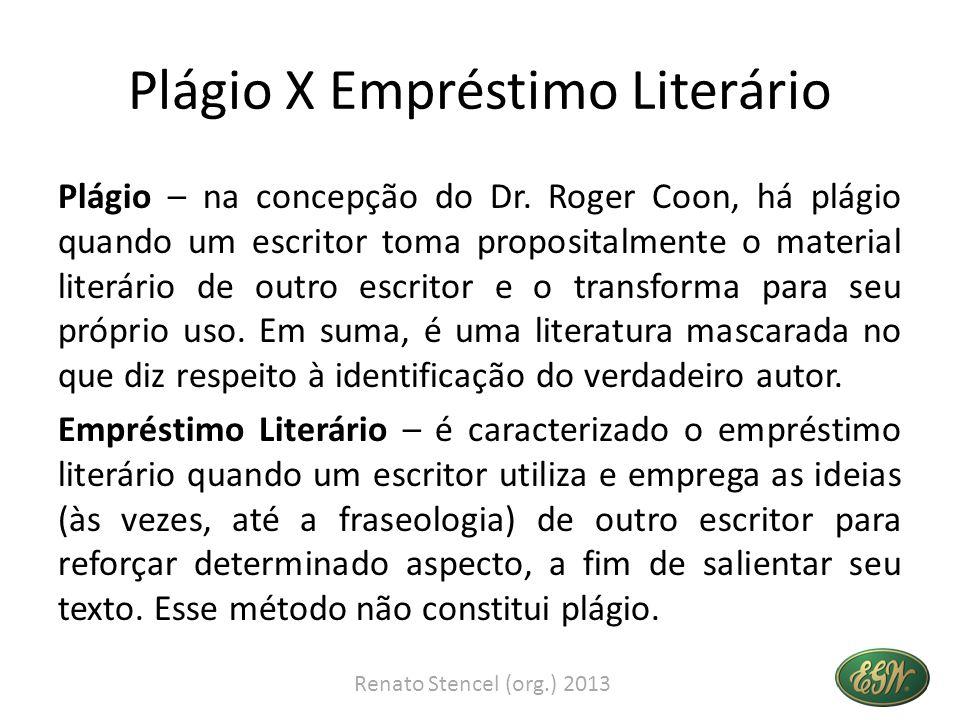 Plágio X Empréstimo Literário Plágio – na concepção do Dr. Roger Coon, há plágio quando um escritor toma propositalmente o material literário de outro