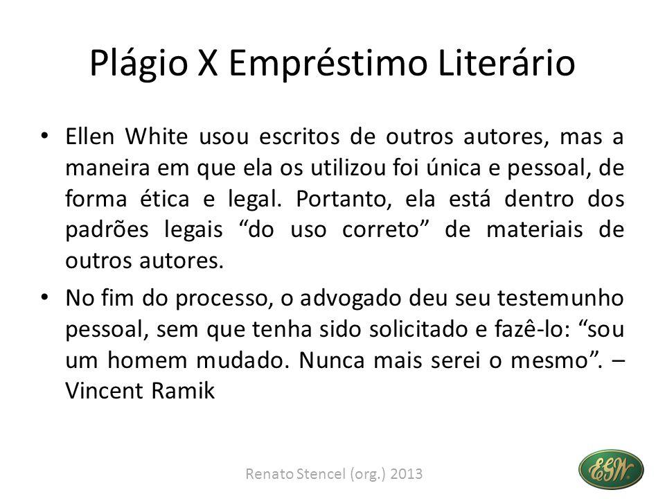 Plágio X Empréstimo Literário Ellen White usou escritos de outros autores, mas a maneira em que ela os utilizou foi única e pessoal, de forma ética e legal.