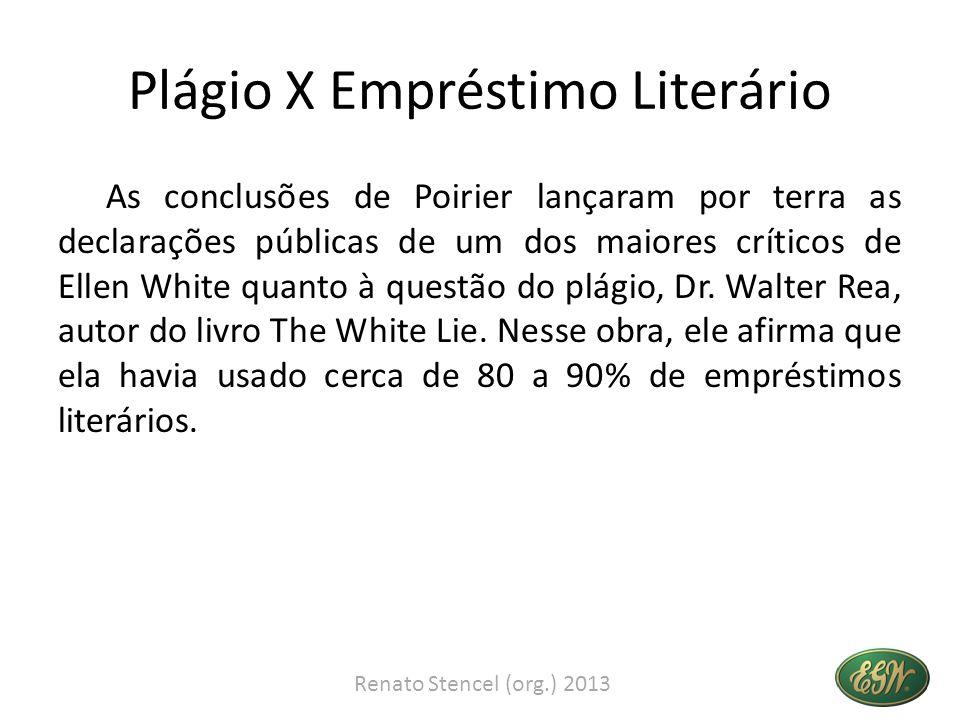 Plágio X Empréstimo Literário As conclusões de Poirier lançaram por terra as declarações públicas de um dos maiores críticos de Ellen White quanto à questão do plágio, Dr.