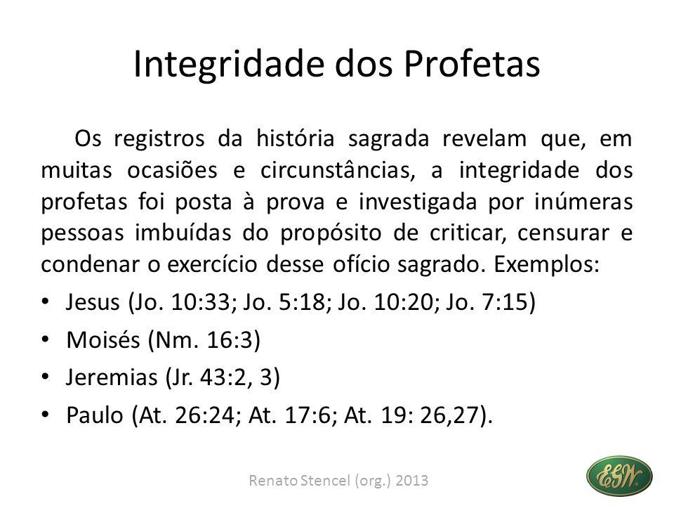 Integridade dos Profetas Os registros da história sagrada revelam que, em muitas ocasiões e circunstâncias, a integridade dos profetas foi posta à pro