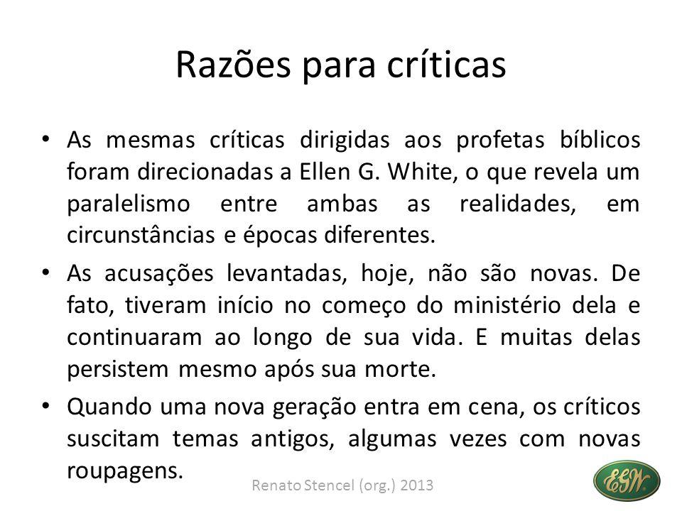 Razões para críticas As mesmas críticas dirigidas aos profetas bíblicos foram direcionadas a Ellen G. White, o que revela um paralelismo entre ambas a