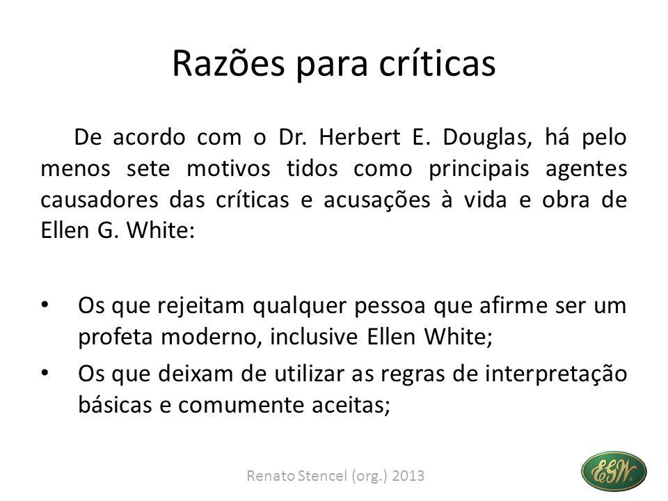 Razões para críticas De acordo com o Dr. Herbert E. Douglas, há pelo menos sete motivos tidos como principais agentes causadores das críticas e acusaç