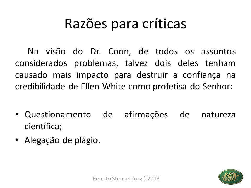 Razões para críticas Na visão do Dr. Coon, de todos os assuntos considerados problemas, talvez dois deles tenham causado mais impacto para destruir a