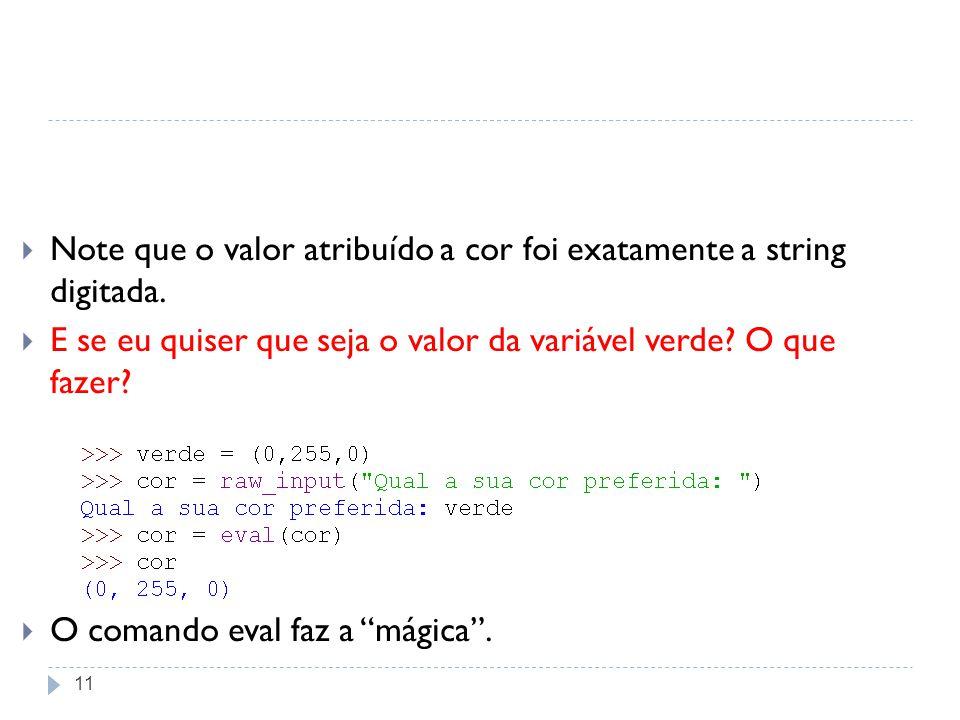 11 Note que o valor atribuído a cor foi exatamente a string digitada. E se eu quiser que seja o valor da variável verde? O que fazer? O comando eval f