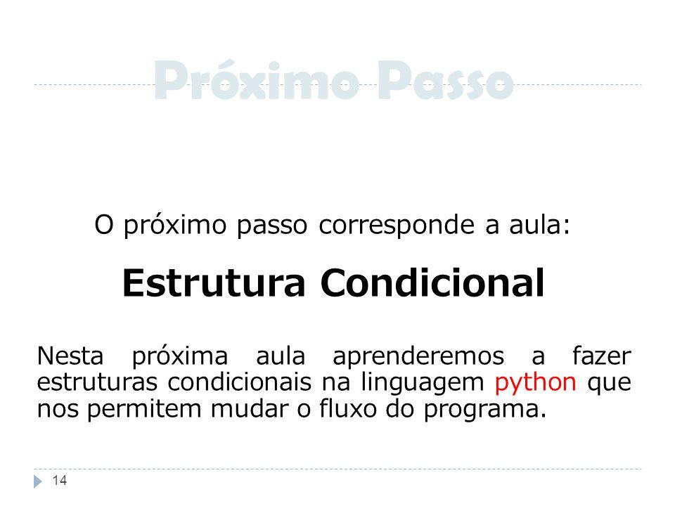 O próximo passo corresponde a aula: Estrutura Condicional Nesta próxima aula aprenderemos a fazer estruturas condicionais na linguagem python que nos