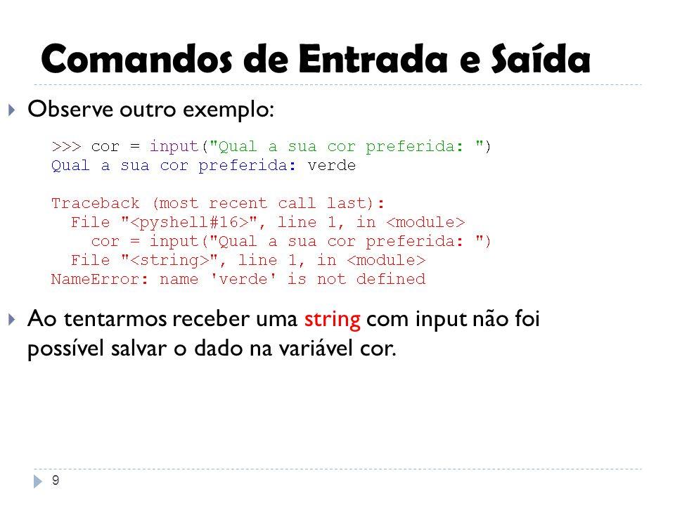 Comandos de Entrada e Saída 9 Observe outro exemplo: Ao tentarmos receber uma string com input não foi possível salvar o dado na variável cor.