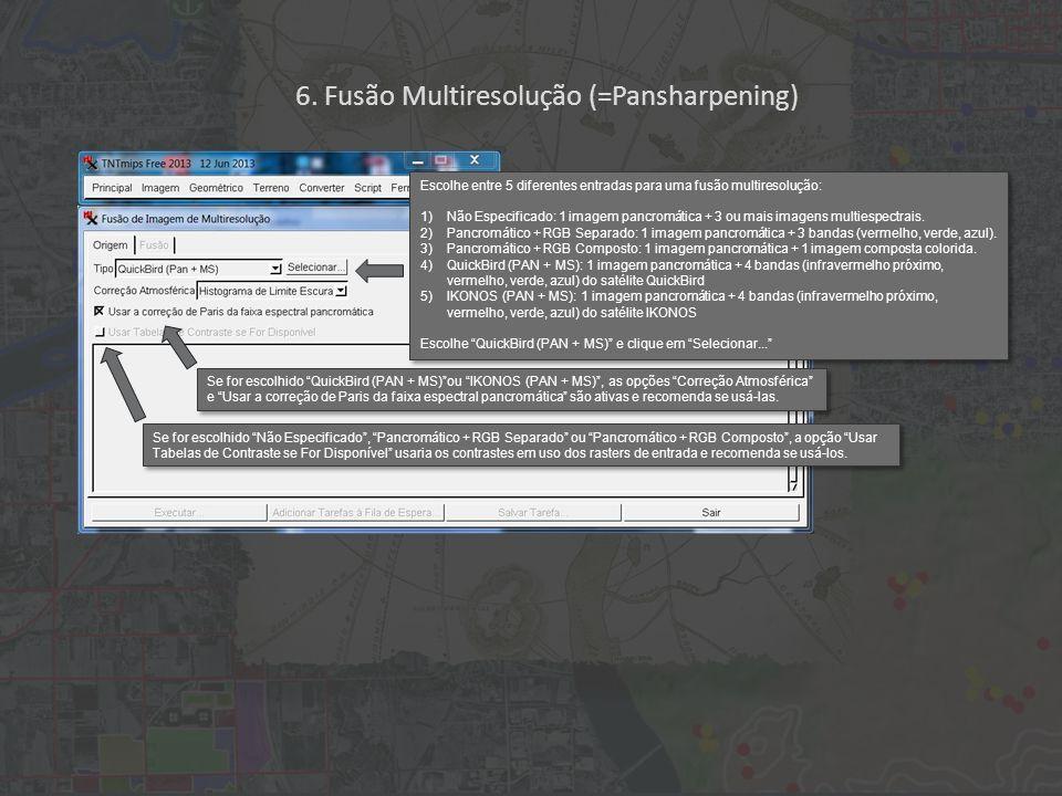 Escolhe entre 5 diferentes entradas para uma fusão multiresolução: 1)Não Especificado: 1 imagem pancromática + 3 ou mais imagens multiespectrais.