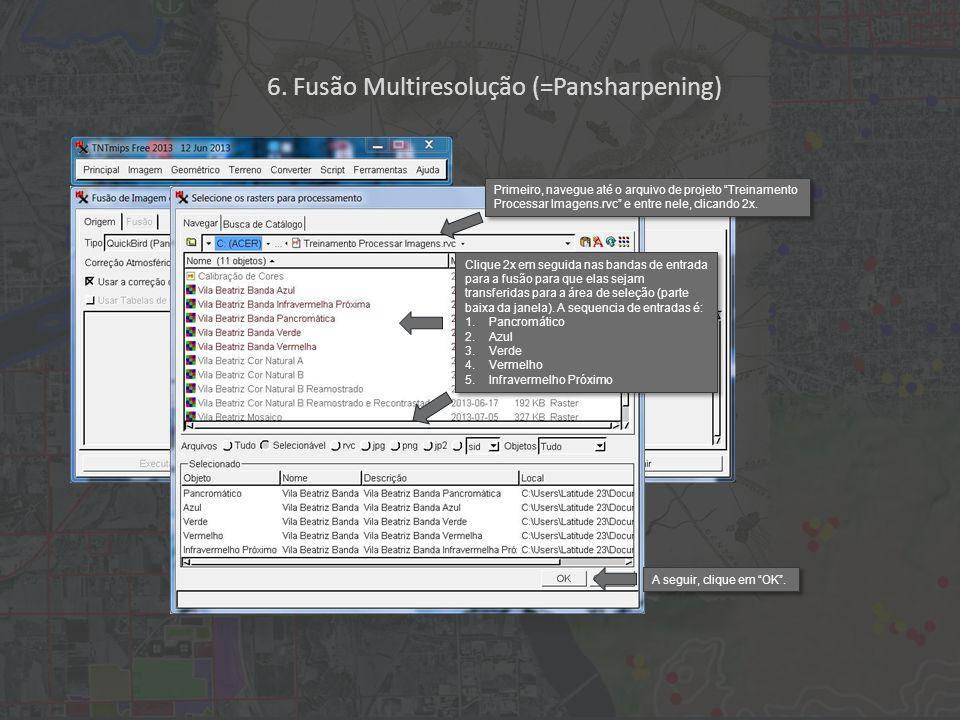 Clique 2x em seguida nas bandas de entrada para a fusão para que elas sejam transferidas para a área de seleção (parte baixa da janela).