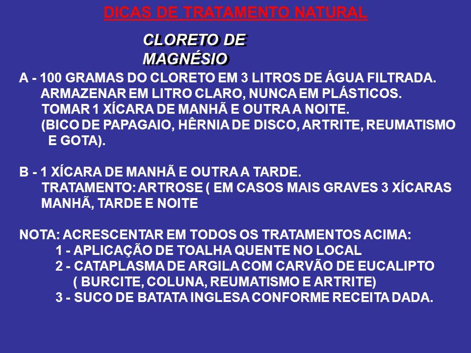 DICAS DE TRATAMENTO NATURAL CLORETO DE MAGNÉSIO A - 100 GRAMAS DO CLORETO EM 3 LITROS DE ÁGUA FILTRADA.