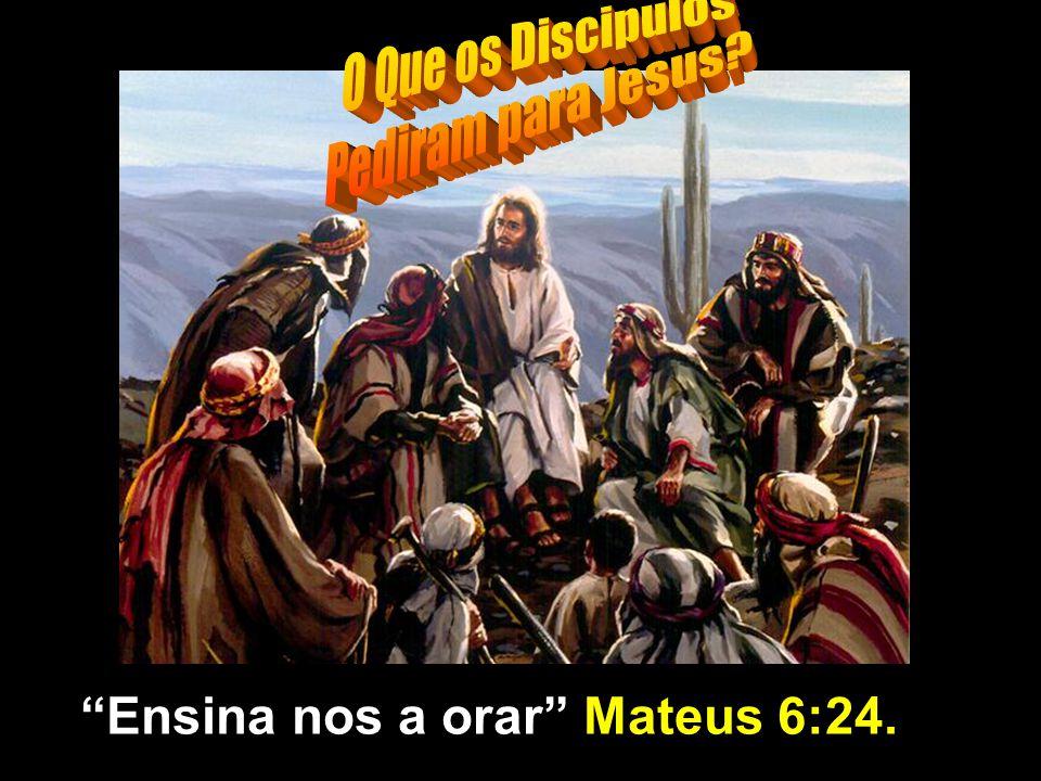 Ensina nos a orar Mateus 6:24.