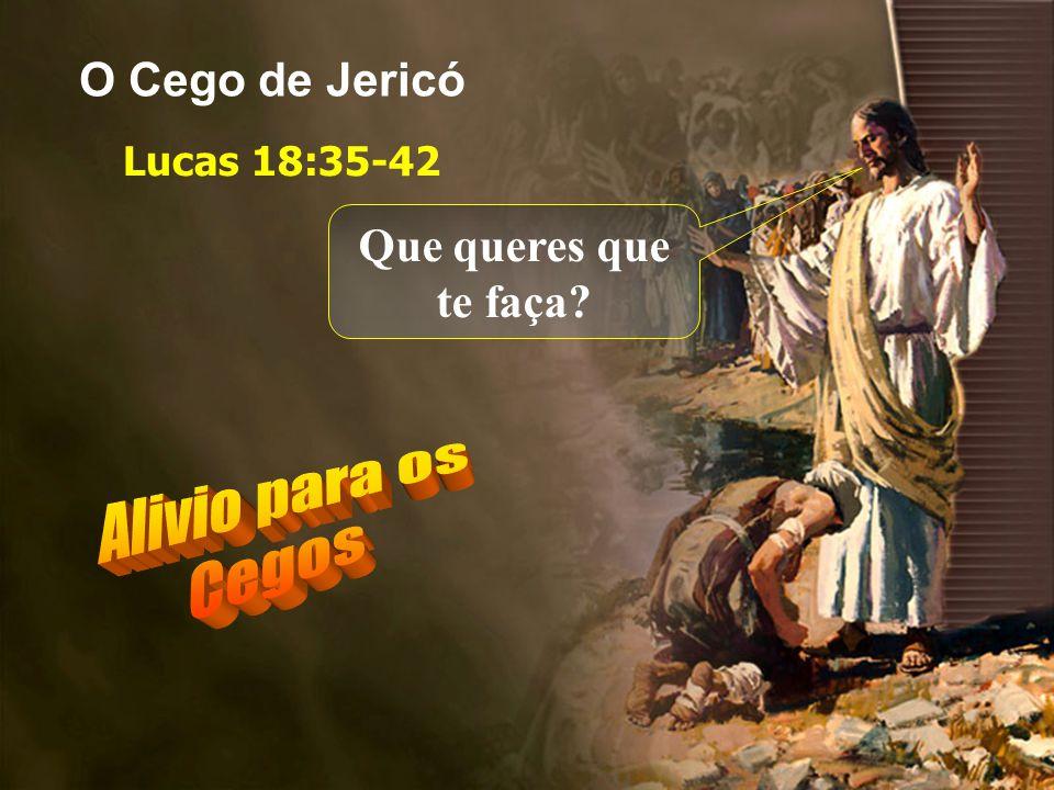 Lucas 18:35-42 O Cego de Jericó Que queres que te faça?