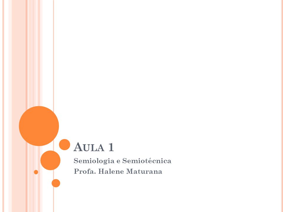 A ULA 1 Semiologia e Semiotécnica Profa. Halene Maturana