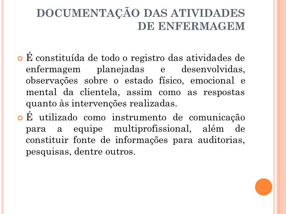 DOCUMENTAÇÃO DAS ATIVIDADES DE ENFERMAGEM É constituída de todo o registro das atividades de enfermagem planejadas e desenvolvidas, observações sobre