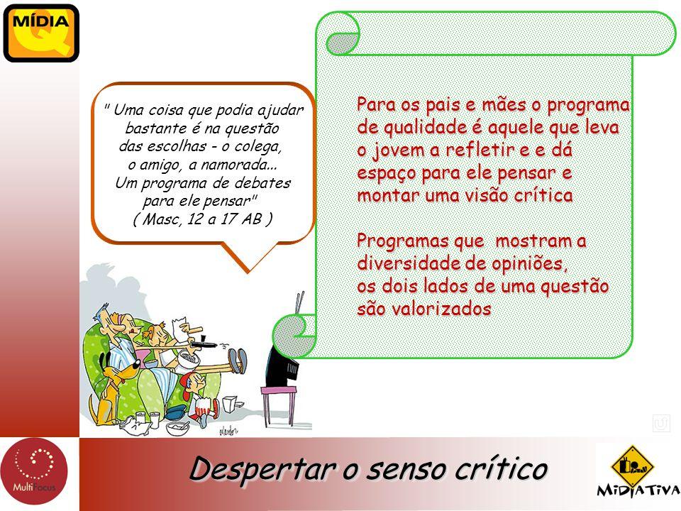 Para os pais e mães o programa de qualidade é aquele que leva o jovem a refletir e e dá espaço para ele pensar e montar uma visão crítica Programas qu