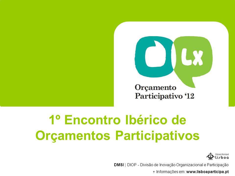 DMSI | DIOP - Divisão de Inovação Organizacional e Participação + Informações em: www.lisboaparticipa.pt 1º Encontro Ibérico de Orçamentos Participativos