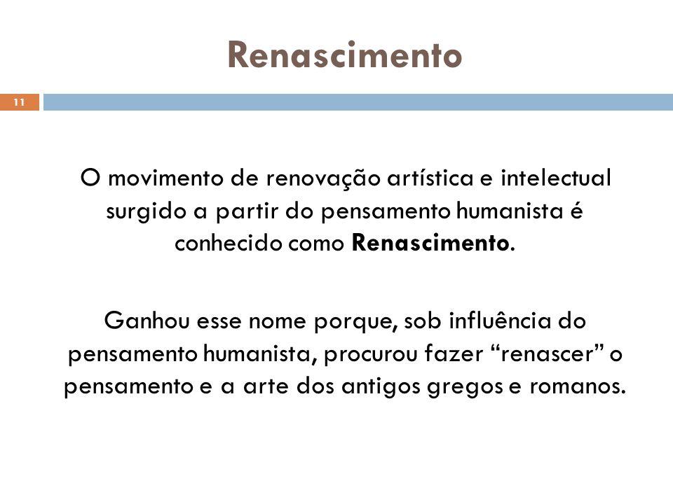 Renascimento 11 O movimento de renovação artística e intelectual surgido a partir do pensamento humanista é conhecido como Renascimento. Ganhou esse n