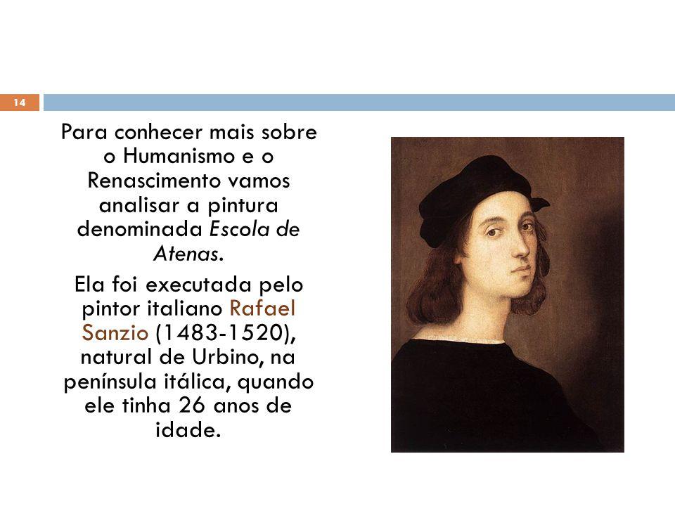 Para conhecer mais sobre o Humanismo e o Renascimento vamos analisar a pintura denominada Escola de Atenas. Ela foi executada pelo pintor italiano Raf