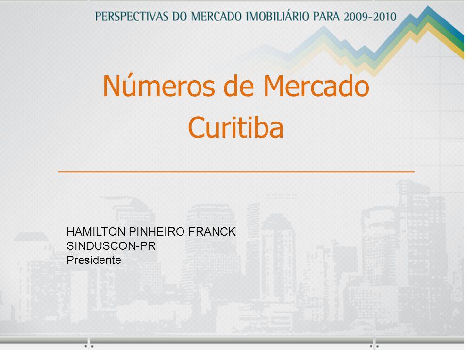 Números de Mercado Curitiba HAMILTON PINHEIRO FRANCK SINDUSCON-PR Presidente
