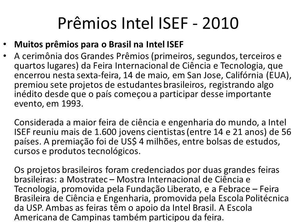 Prêmios Intel ISEF - 2010 Muitos prêmios para o Brasil na Intel ISEF A cerimônia dos Grandes Prêmios (primeiros, segundos, terceiros e quartos lugares