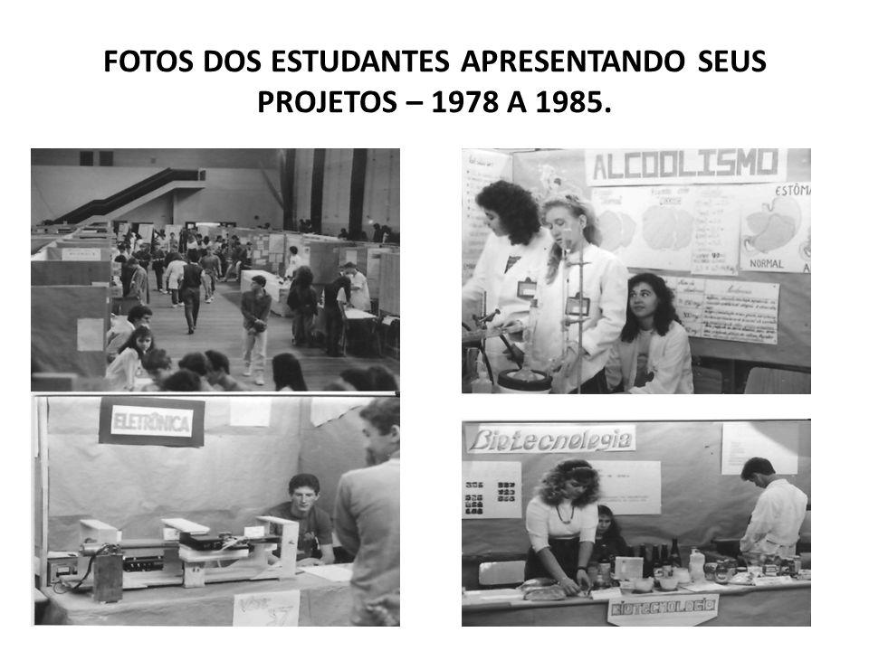 FOTOS DOS ESTUDANTES APRESENTANDO SEUS PROJETOS – 1978 A 1985.