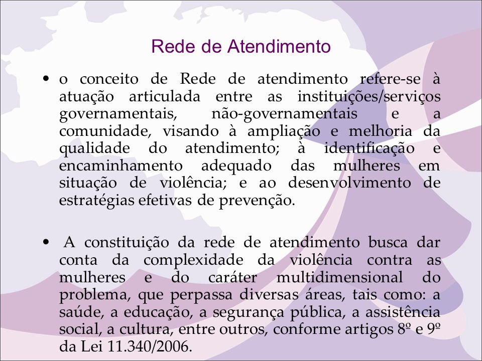Rede de Atendimento o conceito de Rede de atendimento refere-se à atuação articulada entre as instituições/serviços governamentais, não-governamentais