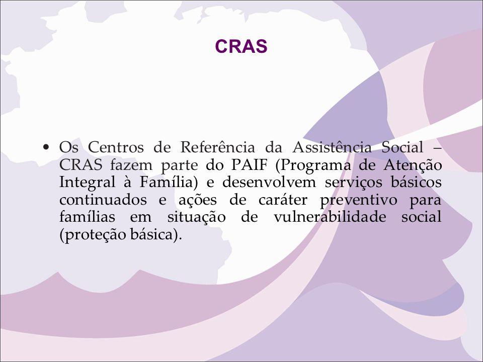 CRAS Os Centros de Referência da Assistência Social – CRAS fazem parte do PAIF (Programa de Atenção Integral à Família) e desenvolvem serviços básicos