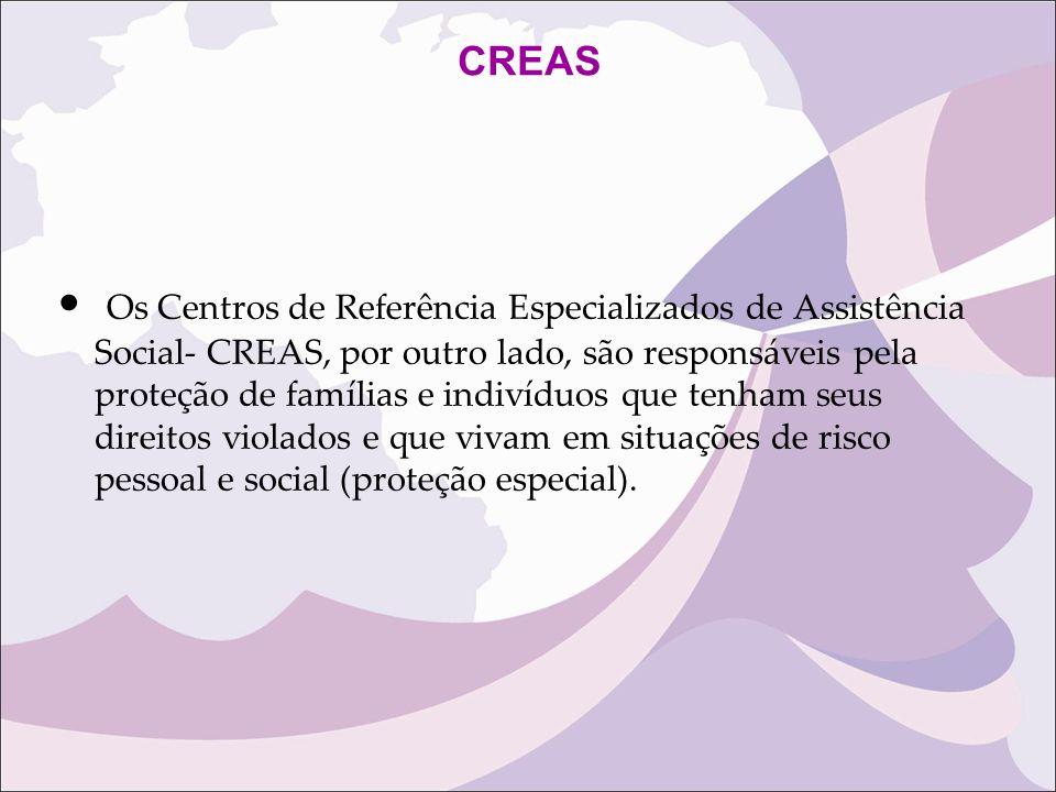CREAS Os Centros de Referência Especializados de Assistência Social- CREAS, por outro lado, são responsáveis pela proteção de famílias e indivíduos qu