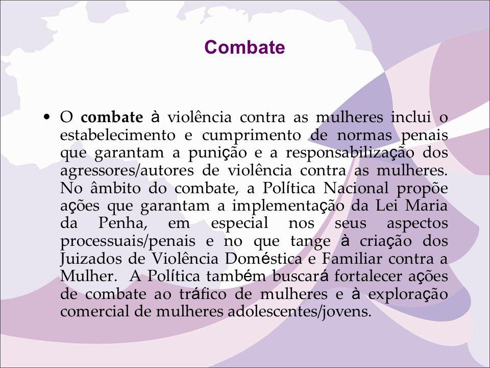 Combate O combate à violência contra as mulheres inclui o estabelecimento e cumprimento de normas penais que garantam a puni ç ão e a responsabiliza ç